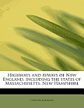 Highways and Byways of New England, Including the States of Massachusetts, New Hampshire