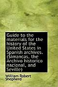 Guide to the Materials for the History of the United States in Spanish Archives. (Simancas, the Arch