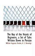The Key of the Hearts of Beginners, a Set of Tales Written Down in Persian