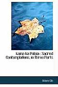 Kaina Ka Palaia: Sacred Contemplations, in Three Parts