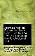 Journals Kept in France and Italy from 1848 to 1852: With a Sketch of the Revolution of 1848