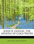 John B. Gough, the Apostle of Cold Water