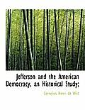 Jefferson and the American Democracy, an Historical Study;
