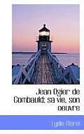 Jean Ogier de Gombauld; Sa Vie, Son Oeuvre