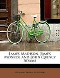 James Madison, James Monroe and John Quincy Adams