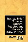 Italics. Brief Notes on Politics, People, and Places in Italy, in 1864