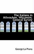 The Italians in Milwaukee, Wisconsin; General Survey