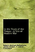 In the Track of the Troops: A Tale of Modern War