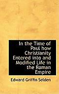 In the Time of Paul How Christianity Entered Into and Modified Life in the Roman Empire