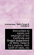 Instructions to Agents and Employes of the California and Oregon Department of Wells, Fargo & Co.'s