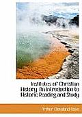Institutes of Christian History: An Introduction to Historic Reading and Study