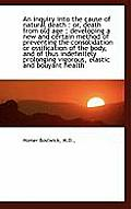 An Inquiry Into the Cause of Natural Death: Or, Death from Old Age; Developing a New and Certain M