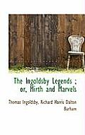 The Ingoldsby Legends; Or, Mirth and Marvels