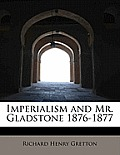 Imperialism and Mr. Gladstone 1876-1877