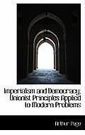 Imperialism and Democracy; Unionist Principles Applied to Modern Problems