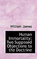 Human Immortality; Two Supposed Objections to the Doctrine
