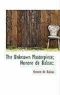 The Unknown Masterpiece; Honore de Balzac