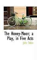 The Honey-Moon; A Play, in Five Acts