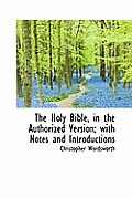 The Holy Bible, in the Authorized Version; With Notes and Introductions