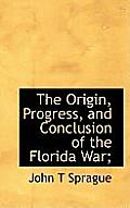 The Origin, Progress, and Conclusion of the Florida War;