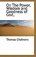 On the Power, Wisdom and Goodness of God,