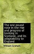 The One Pound Note in the Rise and Progress of Banking in Scotland, and Its Adaptability to England
