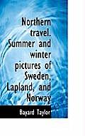 Northern Travel. Summer and Winter Pictures of Sweden, Lapland, and Norway