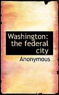 Washington: The Federal City