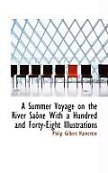 A Summer Voyage on the River Sa Ne with a Hundred and Forty-Eight Illustrations