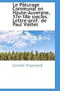 Le Paturage Communal En Haute-Auvergne, 17e-18e Siecles. Lettre-Pref. de Paul Viollet