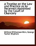 A Treatise on the Law and Practice as to Receivers Appointed by the Court of Chancery
