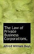 The Law of Private Business Corporations,