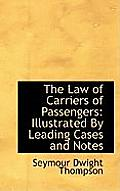 The Law of Carriers of Passengers: Illustrated by Leading Cases and Notes