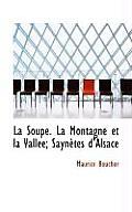 La Soupe. La Montagne Et La Vall E; Sayn Tes D'Alsace