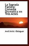 La Sagrada Familia: Comedia Dramatica En Tres Actes