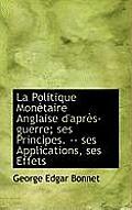 La Politique Mon Taire Anglaise D'Apr S-Guerre; Ses Principes. -- Ses Applications, Ses Effets