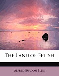 The Land of Fetish