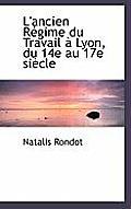 L'Ancien R Gime Du Travail Lyon, Du 14e Au 17e Si Cle