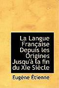 La Langue Fran Aise Depuis Les Origines Jusqu' La Fin Du XIE Si Cle