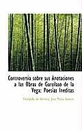 Controversia Sobre Sus Anotaciones Las Obras de Garcilaso de La Vega: Poes as in Ditas