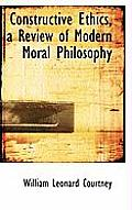 Constructive Ethics, a Review of Modern Moral Philosophy