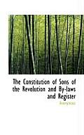 The Constitution of Sons of the Revolution and By-Laws and Register