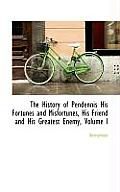 The History of Pendennis His Fortunes and Misfortunes, His Friend and His Greatest Enemy, Volume I