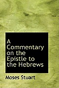 A Commentary on the Epistle to the Hebrews