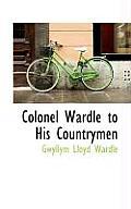 Colonel Wardle to His Countrymen