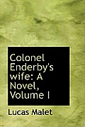 Colonel Enderby's Wife: A Novel, Volume I