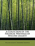 A Collection of the Political Writings of William Leggett
