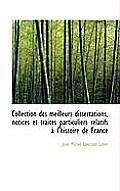 Collection Des Meilleurs Dissertations, Notices Et Trait?'s Particuliers Relatifs L'Histoire de Fra