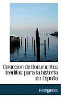 Coleccion de Documentos in Ditos Para La Historia de Espa a