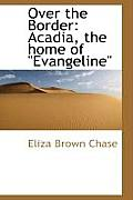 Over the Border: Acadia, the Home of Evangeline